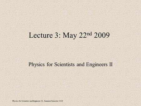 Physics for Scientists and Engineers II, Summer Semester 2009 Lecture 3: May 22 nd 2009 Physics for Scientists and Engineers II.