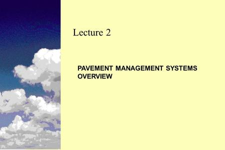 PAVEMENT MANAGEMENT SYSTEMS OVERVIEW Lecture 2. n Provide a historical perspective of the evolution of PMS over the last 20 years n Describe the basic.
