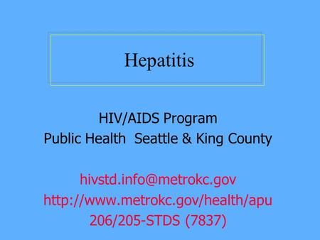 Hepatitis HIV/AIDS Program Public Health Seattle & King County  206/205-STDS (7837)