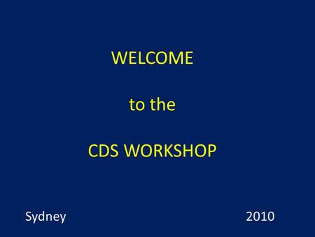 WELCOME to the CDS WORKSHOP Sydney 2010. Excel Spreadsheet for Registration.