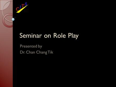 Seminar on Role Play Presented by Dr. Chan Chang Tik.