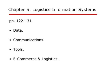 Chapter 5: Logistics Information Systems pp. 122-131 Data. Communications. Tools. E-Commerce & Logistics.