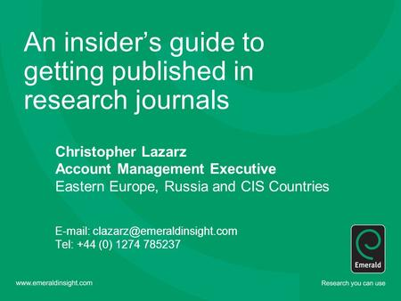 An insider's guide to getting published in research journals Christopher Lazarz Account Management Executive Eastern Europe, Russia and CIS Countries E-mail: