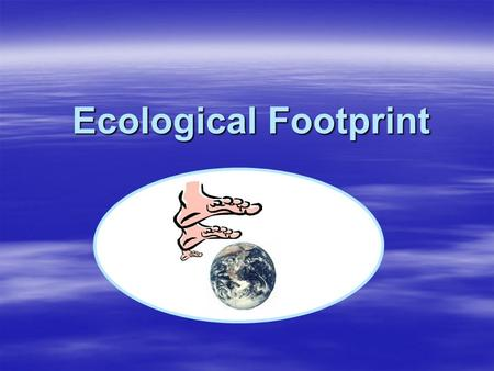 Ecological Footprint.  Ecological Footprint measures how much land and water area a human population requires to produce the resources it consumes and.