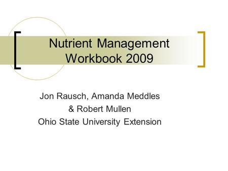 Nutrient Management Workbook 2009 Jon Rausch, Amanda Meddles & Robert Mullen Ohio State University Extension.