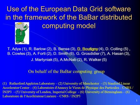 1 Use of the European Data Grid software in the framework of the BaBar distributed computing model T. Adye (1), R. Barlow (2), B. Bense (3), D. Boutigny.