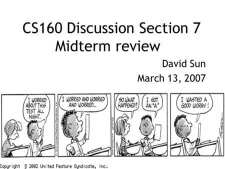 CS160 Discussion Section 7 Midterm review David Sun March 13, 2007.