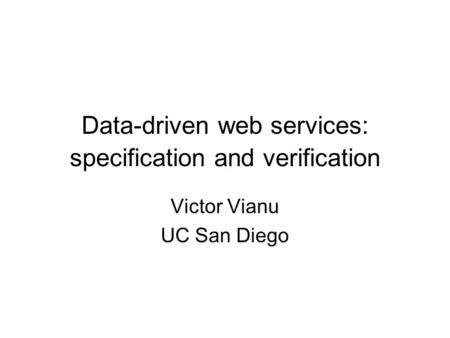 Data-driven web services: <strong>specification</strong> and verification Victor Vianu UC San Diego.