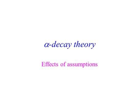  -decay theory Effects of assumptions Non-spherical nucleus If the nucleus has a radius that is non- uniform what does this mean for  -decay? Will.