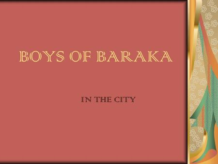 BOYS OF BARAKA IN THE CITY. LOCATION: Baltimore City, on the other side of the city. * Somewhere in the city. This way they will be away from home and.