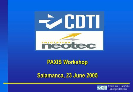 PAXIS Workshop Salamanca, 23 June 2005. 2 INDEX CDTI Overview CDTI Overview NEOTEC Mission and phases/instruments NEOTEC Mission and phases/instruments.