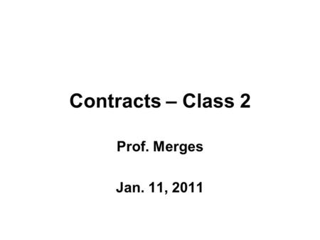 Contracts – Class 2 Prof. Merges Jan. 11, 2011. Main Topics Finish Express/Implied warranty discussion The simple rationale for contract remedies.