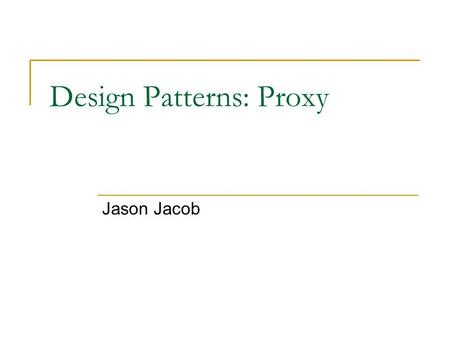 Design Patterns: Proxy Jason Jacob. What is a Proxy? A Proxy is basically a representative between the Client and the Component. It gives the Client a.