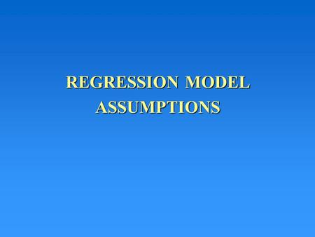 REGRESSION MODEL ASSUMPTIONS. The Regression Model We have hypothesized that: y =  0 +  1 x +  | | + | | So far we focused on the regression part –