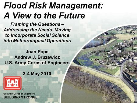 US Army Corps of Engineers BUILDING STRONG ® Flood Risk Management: A View to the Future Framing the Questions – Addressing the Needs: Moving to Incorporate.
