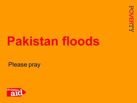1 Please pray Pakistan floods. 2 CWS-P/A/ Ghulam Rasool Since 21 July, flood waters have devastated huge swathes of Pakistan, including this hospital.