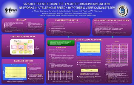 VARIABLE PRESELECTION LIST LENGTH ESTIMATION USING NEURAL NETWORKS IN A TELEPHONE SPEECH HYPOTHESIS-VERIFICATION SYSTEM J. Macías-Guarasa, J. Ferreiros,