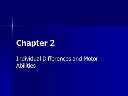 Chapter 2 Individual Differences and Motor Abilities.