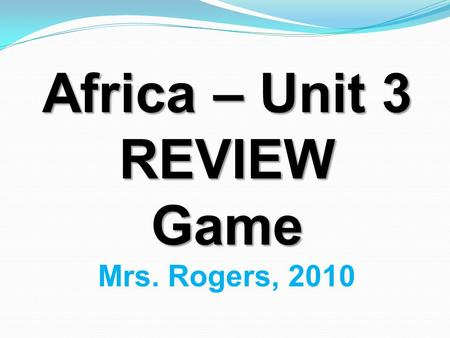 Africa – Unit 3 REVIEWGame Mrs. Rogers, 2010. Overuse of farmland by humans and overgrazing by animals leaves African farmlands unusable, in the process.