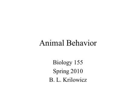 Animal Behavior Biology 155 Spring 2010 B. L. Krilowicz.