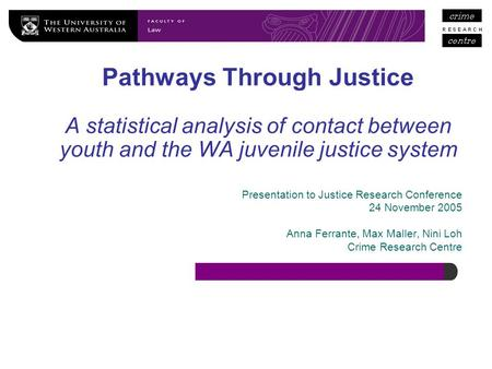 Pathways Through Justice A statistical analysis of contact between youth and the WA juvenile justice system Presentation to Justice Research Conference.