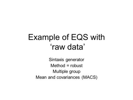 Example of EQS with 'raw data' Sintaxis generator Method = robust Multiple group Mean and covariances (MACS)