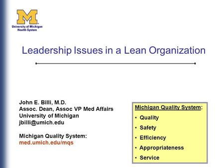 John E. Billi, M.D. Assoc. Dean, Assoc VP Med Affairs University of Michigan Michigan Quality System: med.umich.edu/mqs Michigan Quality.