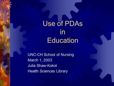 Use of PDAs in Education UNC-CH School of Nursing March 1, 2003 Julia Shaw-Kokot Health Sciences Library.