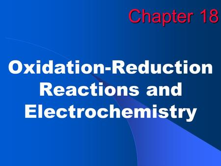 Chapter 18 Oxidation-Reduction Reactions and Electrochemistry.