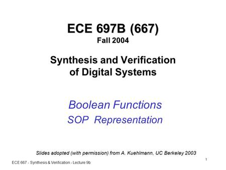 ECE 667 - Synthesis & Verification - Lecture 9b 1 ECE 697B (667) Fall 2004 ECE 697B (667) Fall 2004 Synthesis and Verification of Digital Systems Boolean.
