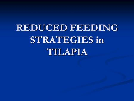REDUCED FEEDING STRATEGIES in TILAPIA. Intensification of Culture Results: Results: Increased production Increased production dependence on exogenous.