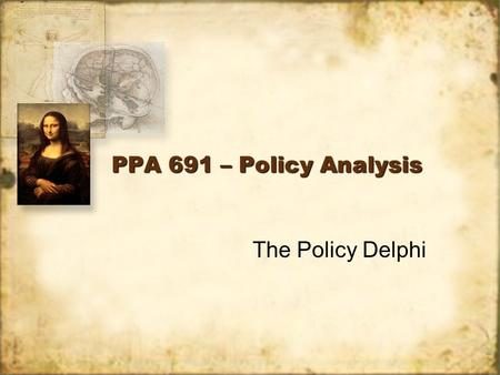 PPA 691 – Policy Analysis The Policy Delphi. The Delphi Technique A judgmental forecasting procedure for obtaining, exchanging, and developing informed.