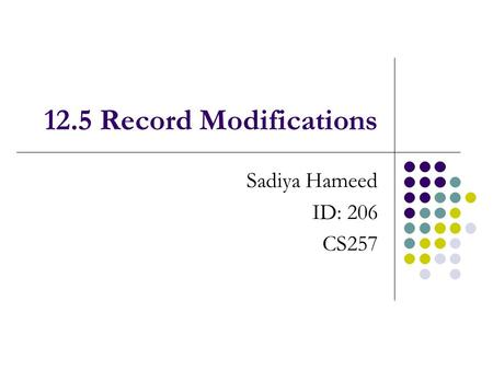 12.5 Record Modifications Sadiya Hameed ID: 206 CS257.