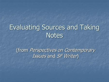 Evaluating Sources and Taking Notes (from Perspectives on Contemporary Issues and SF Writer)
