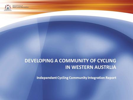 DEVELOPING A COMMUNITY OF CYCLING IN WESTERN AUSTRLIA Independent Cycling Community Integration Report.