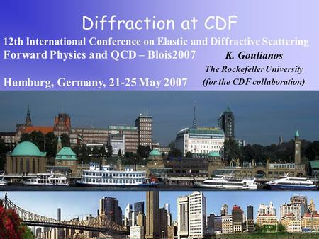 Diffraction at CDF 12th International Conference on Elastic and Diffractive Scattering Forward Physics and QCD – Blois2007 Hamburg, Germany, 21-25 May.