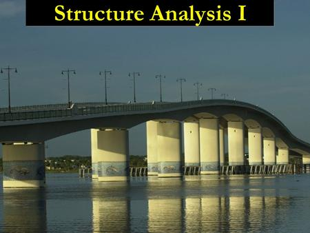 Structure Analysis I. Lecture 3 Analysis of Statically Determinate Structures.