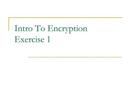 Intro To Encryption Exercise 1. Monoalphabetic Ciphers Examples:  Caesar Cipher  At Bash  PigPen (Will be demonstrated)  …