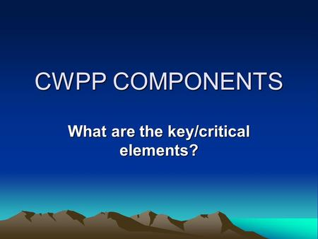 CWPP COMPONENTS What are the key/critical elements?