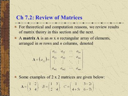 Ch 7.2: Review of Matrices For theoretical and computation reasons, we review results of matrix theory in this section and the next. A matrix A is an m.