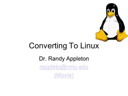 Converting To Linux Dr. Randy Appleton (Movie)