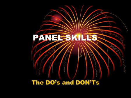 PANEL SKILLS The DO's and DON'Ts. BASIC THINGS TO REMEMBER Panels are really important because often they are the first exposure to UVM students. When.