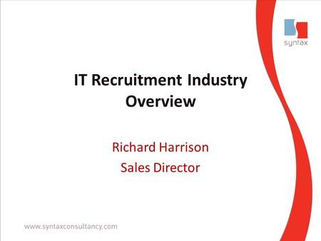 IT Recruitment Industry Overview Richard Harrison Sales Director.