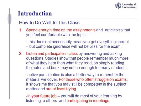 How to Do Well In This Class 1.Spend enough time on the assignments and articles so that you feel comfortable with the topic. - this does not necessarily.