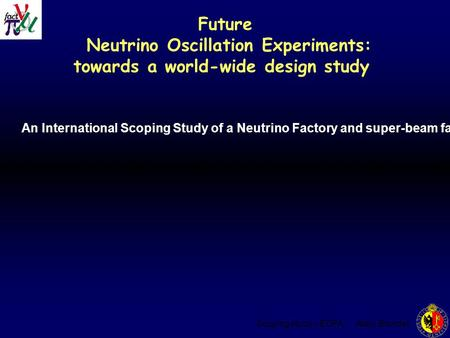 Scoping study r-ECFA Alain Blondel Future Neutrino Oscillation Experiments: towards a world-wide design study An International Scoping Study of a Neutrino.