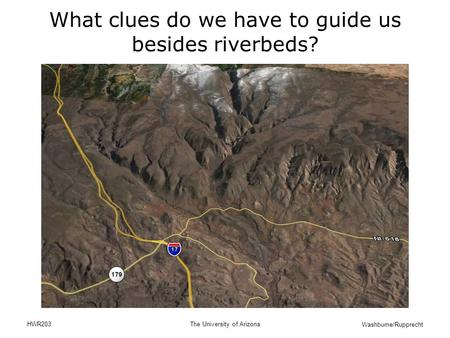 Washburne/Rupprecht HWR203The University of Arizona What clues do we have to guide us besides riverbeds?
