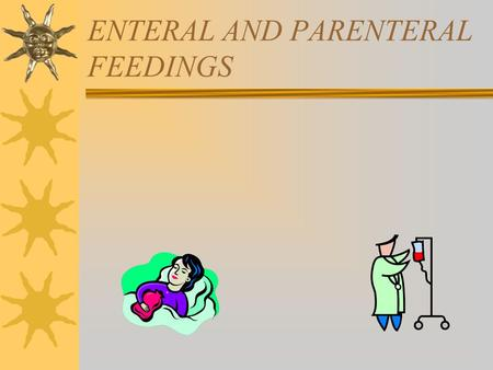 ENTERAL AND PARENTERAL FEEDINGS. TUBE FEEDING ENTERAL NUTRITION Definition  Feeding via tube into the gastrointestinal tract (GIT), bypassing the oral.