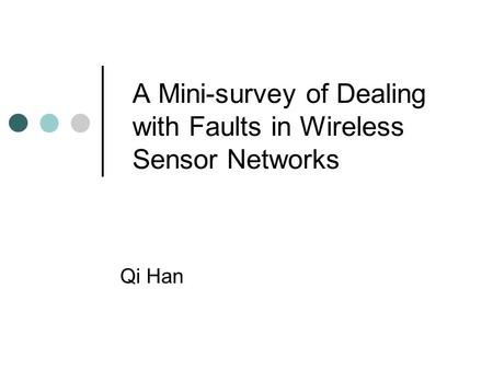 A Mini-survey of Dealing with Faults in Wireless Sensor Networks Qi Han.
