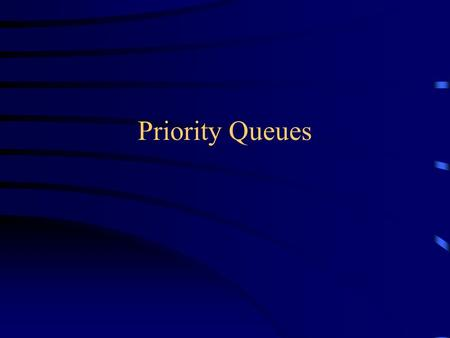 "Priority Queues. Priority queue A stack is first in, last out A queue is first in, first out A priority queue is least-first-out –The ""smallest"" element."