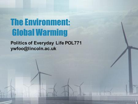 1 The Environment: Global Warming Politics of Everyday Life POL771